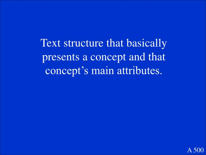 Text structure that basically presents a concept and that concept's main attributes.