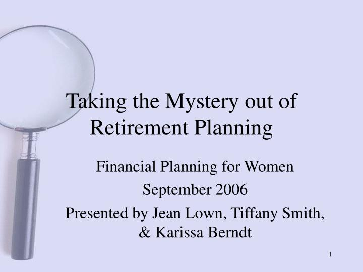 Taking the mystery out of retirement planning l.jpg