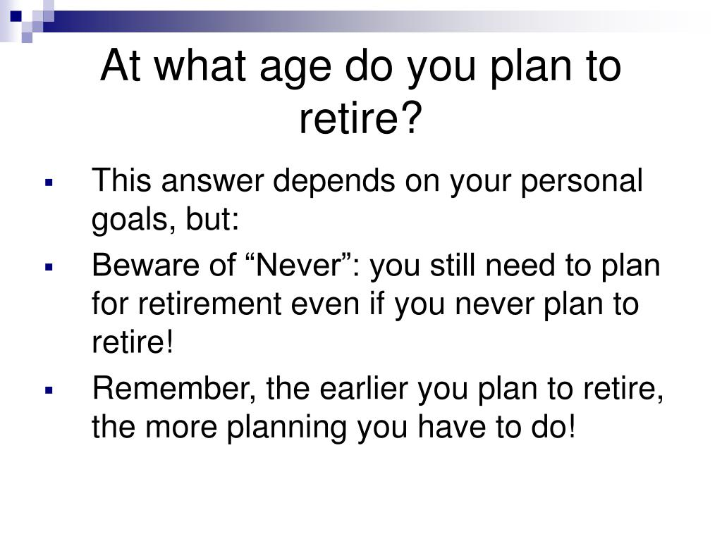 At what age do you plan to retire?