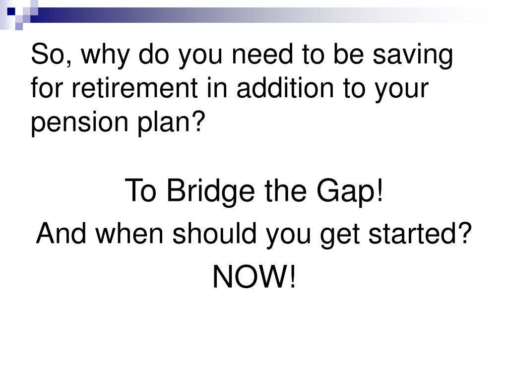 So, why do you need to be saving for retirement in addition to your pension plan?