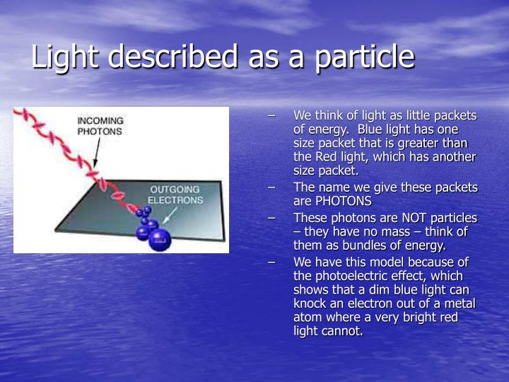 We think of light as little packets of energy.  Blue light has one size packet that is greater than the Red light, which has another size packet.