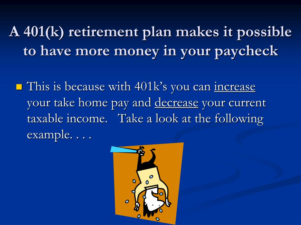 A 401(k) retirement plan makes it possible to have more money in your paycheck