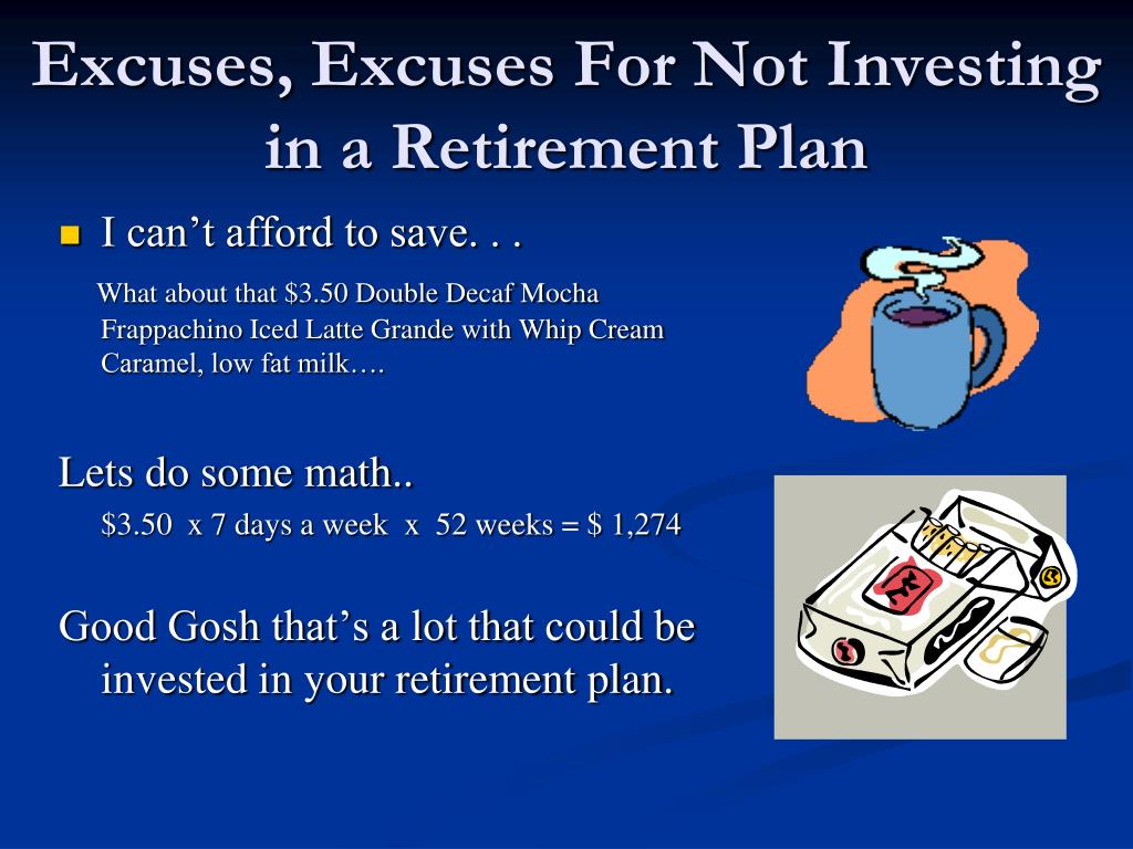 Excuses, Excuses For Not Investing in a Retirement Plan