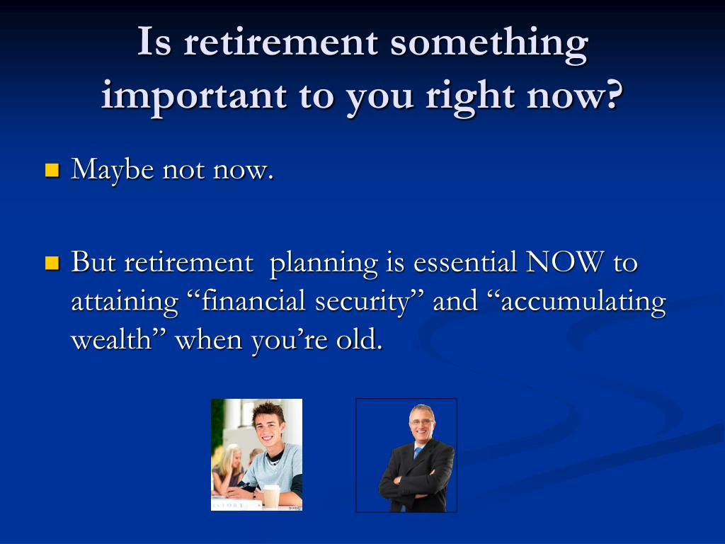 Is retirement something important to you right now?