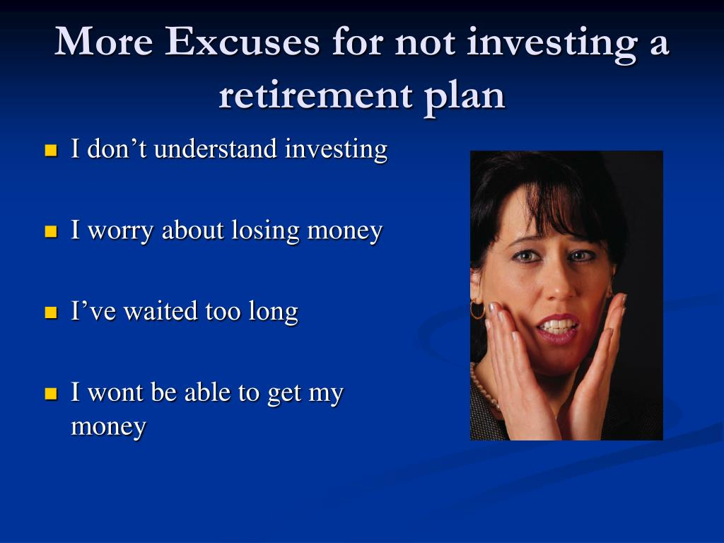 More Excuses for not investing a retirement plan