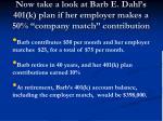 now take a look at barb e dahl s 401 k plan if her employer makes a 50 company match contribution