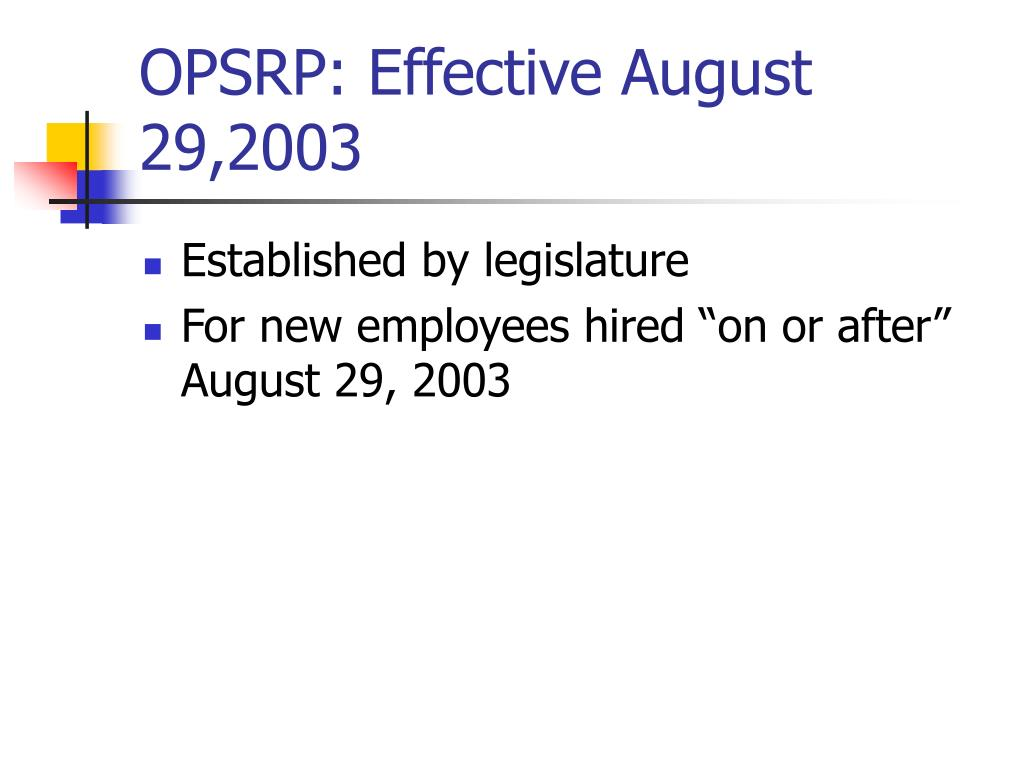 OPSRP: Effective August 29,2003