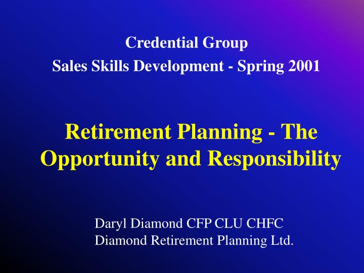 Retirement planning the opportunity and responsibility
