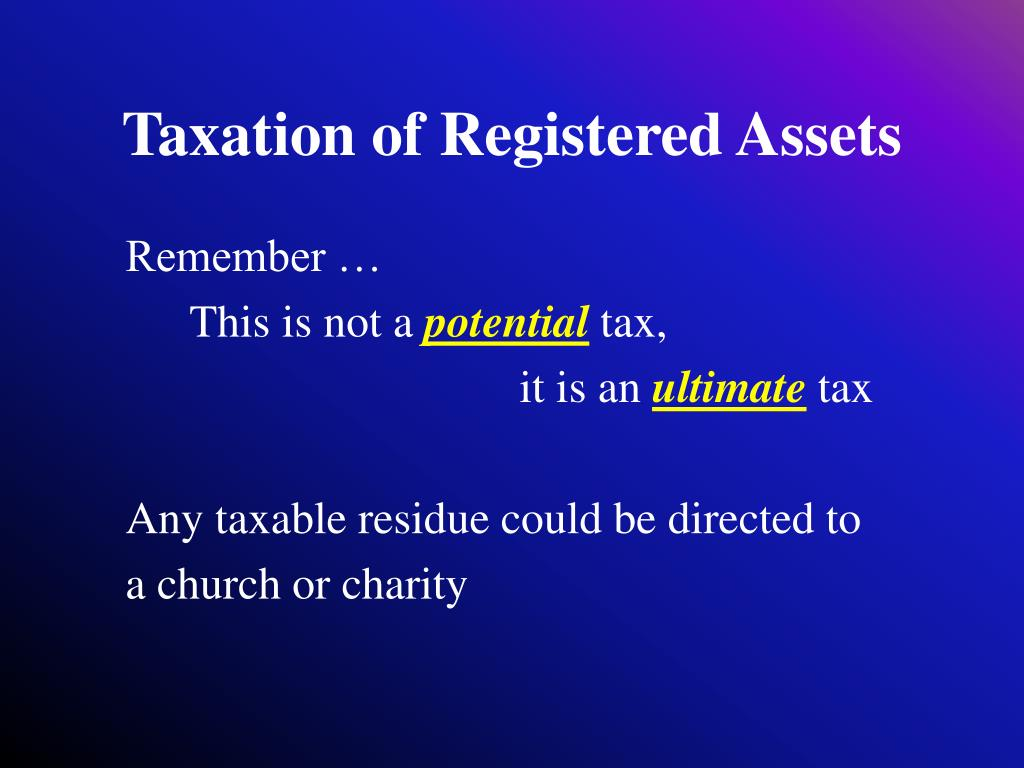 Taxation of Registered Assets