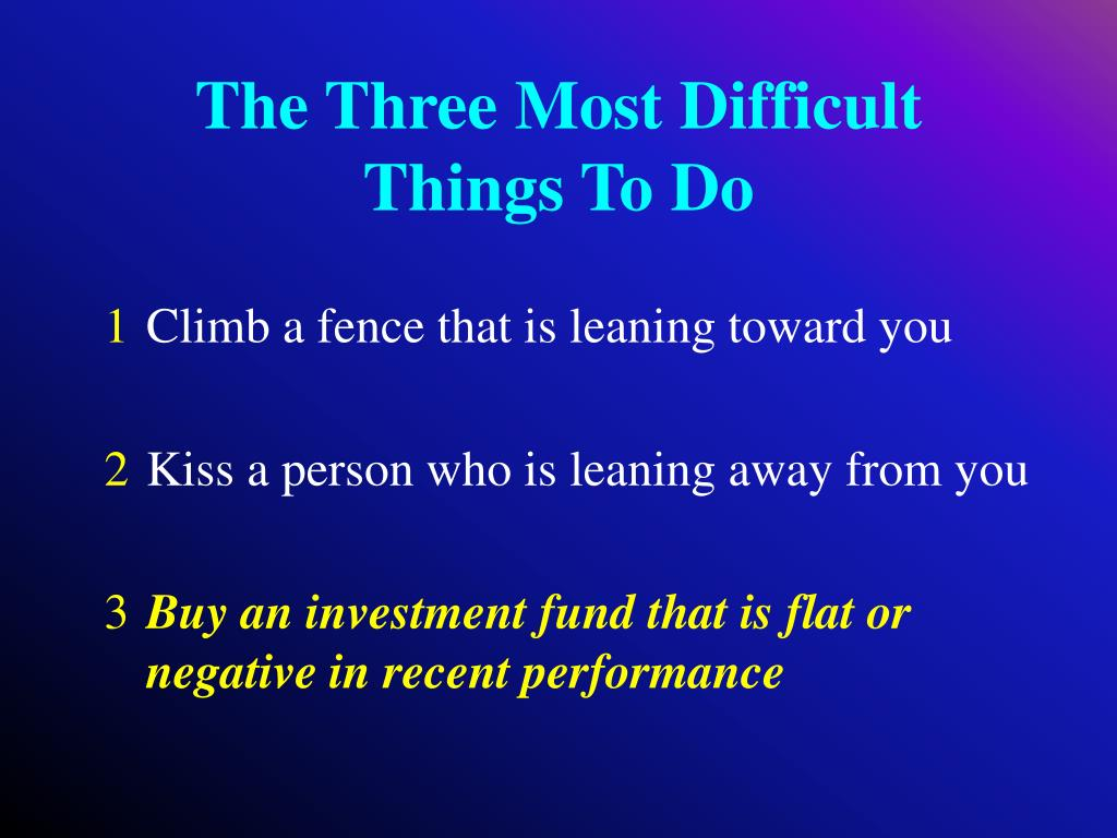 The Three Most Difficult Things To Do