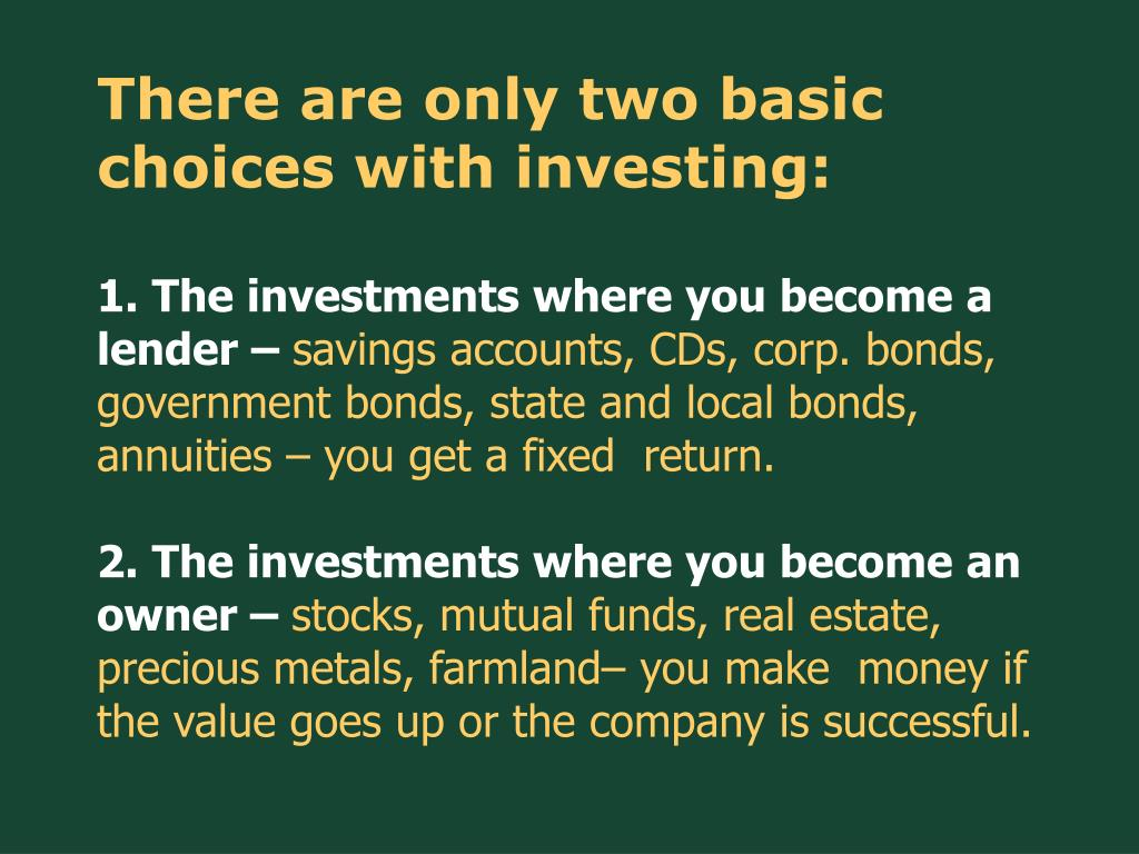 There are only two basic choices with investing: