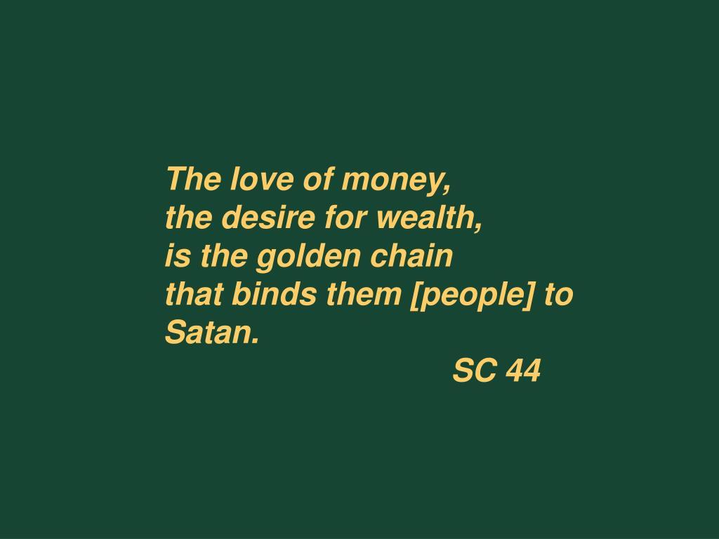 The love of money,