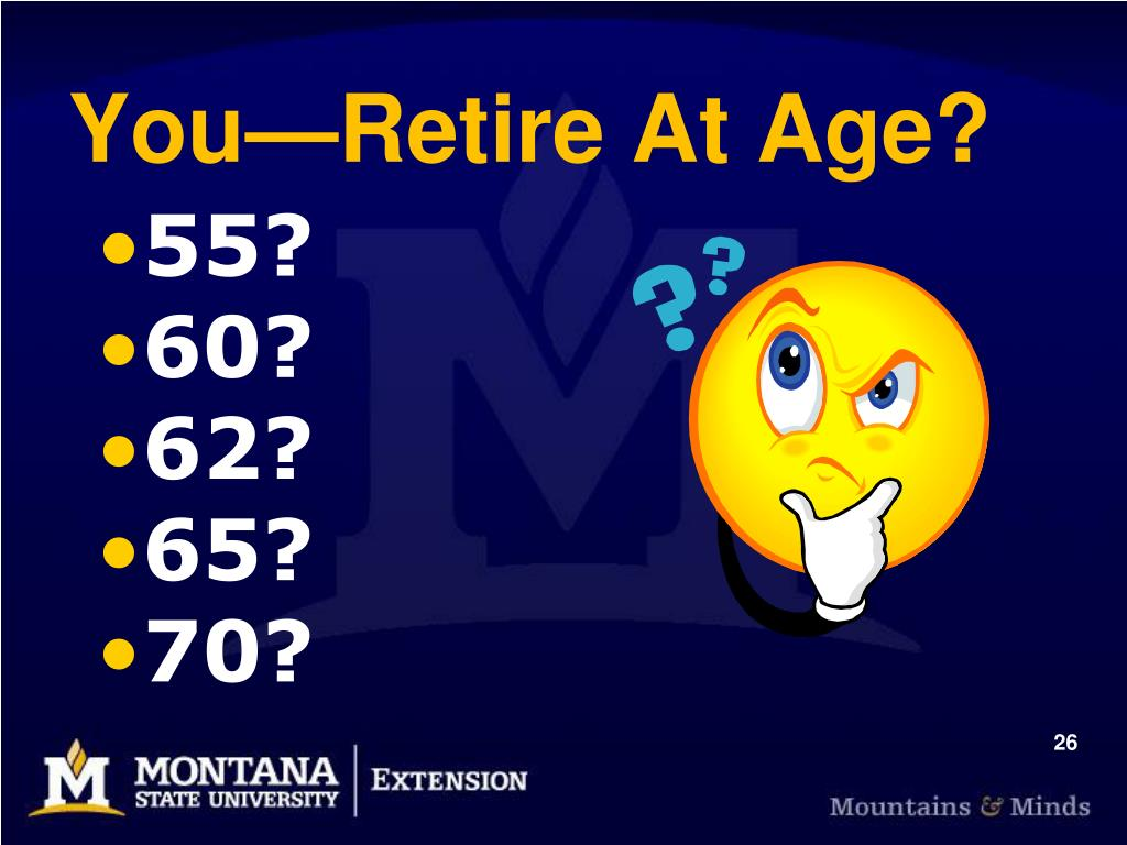 You—Retire At Age?