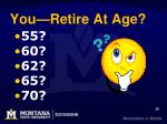 you retire at age