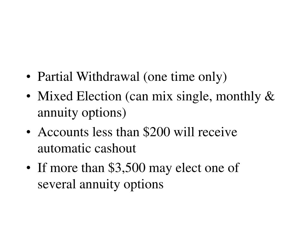Partial Withdrawal (one time only)