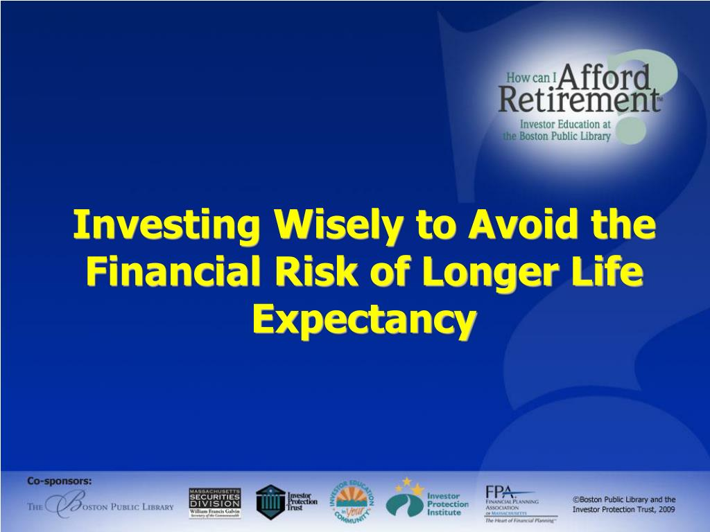 Investing Wisely to Avoid the Financial Risk of Longer Life Expectancy