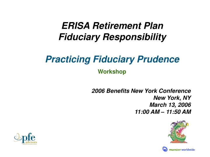 Erisa retirement plan fiduciary responsibility practicing fiduciary prudence workshop