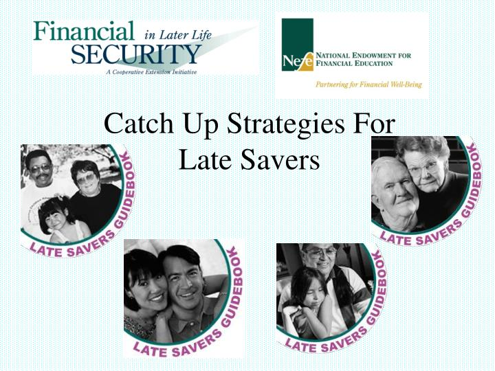 Catch up strategies for late savers
