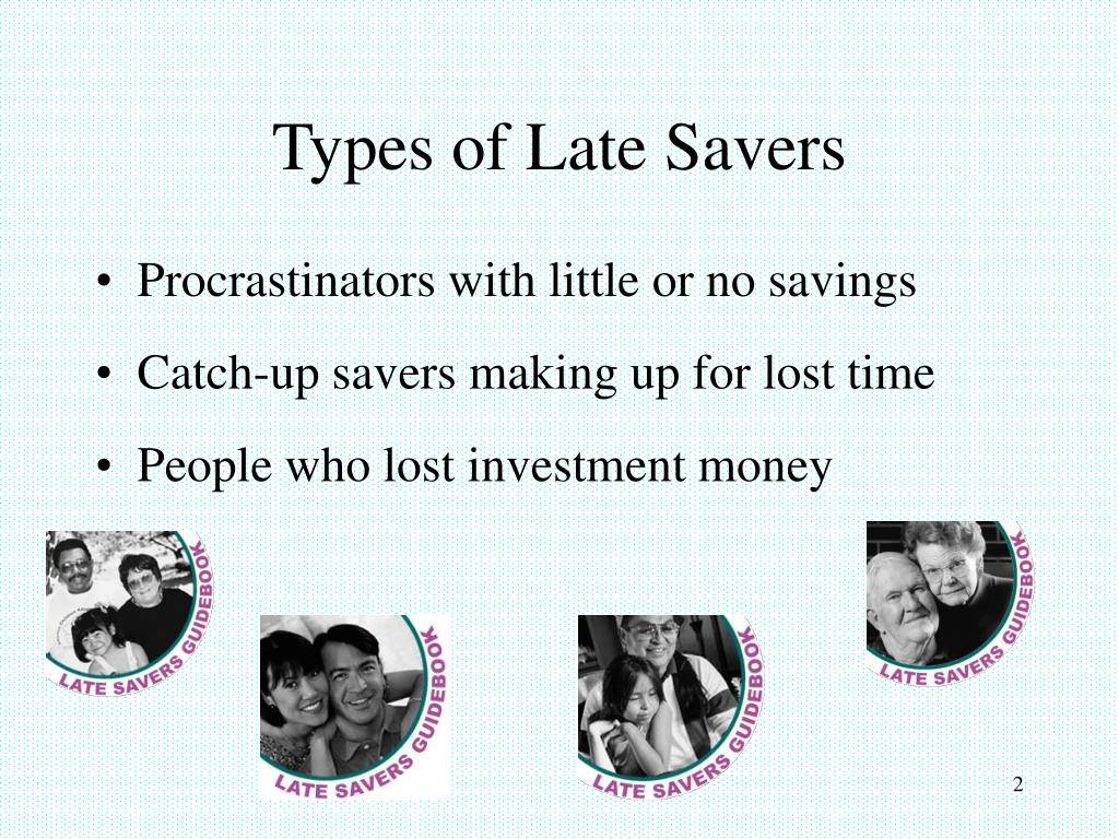 Types of Late Savers