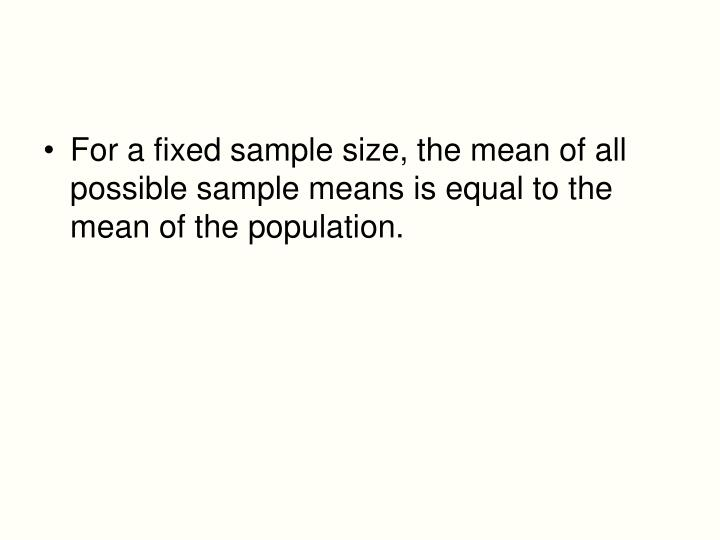 For a fixed sample size, the mean of all possible sample means is equal to the mean of the population.