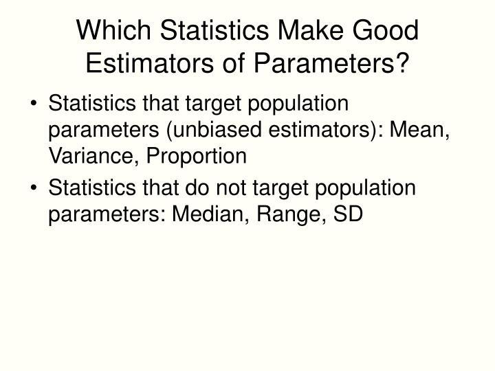Which Statistics Make Good Estimators of Parameters?