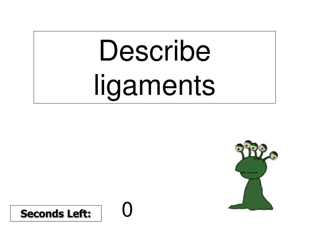 Describe ligaments