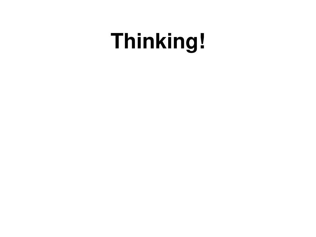 Thinking!
