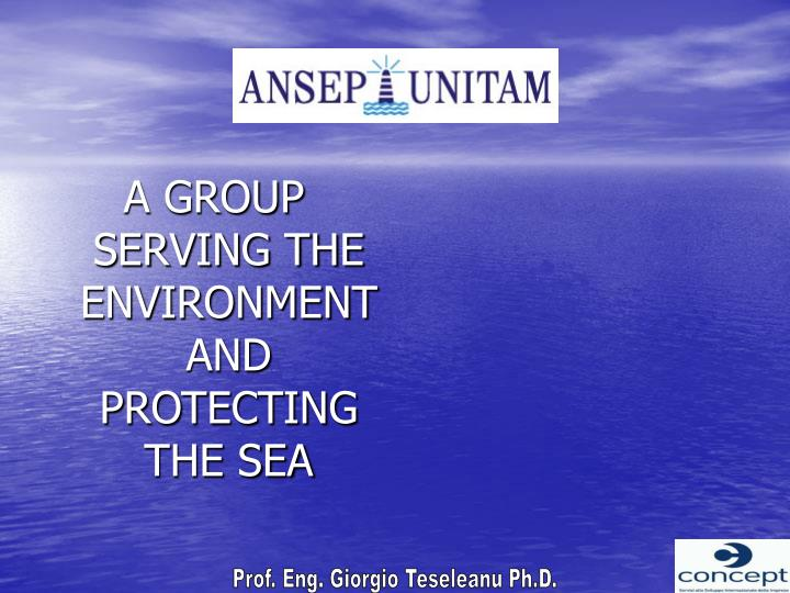 A GROUP SERVING THE ENVIRONMENT AND PROTECTING THE SEA