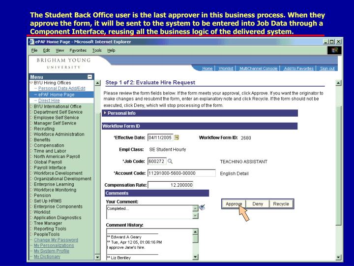 The Student Back Office user is the last approver in this business process. When they approve the form, it will be sent to the system to be entered into Job Data through a Component Interface, reusing all the business logic of the delivered system.