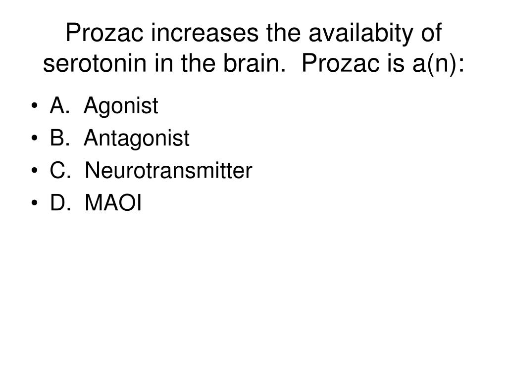 Prozac increases the availabity of serotonin in the brain.  Prozac is a(n):