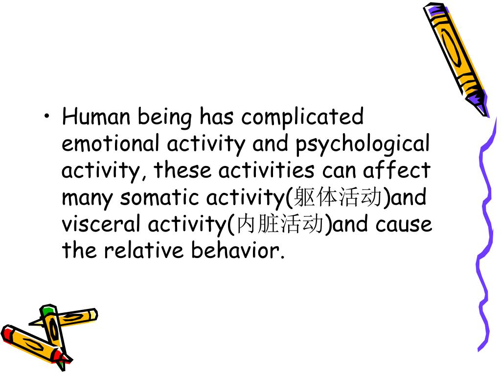 Human being has complicated emotional activity and psychological activity, these activities can affect many somatic activity(