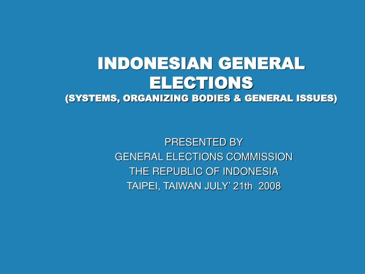Indonesian general elections systems organizing bodies general issues