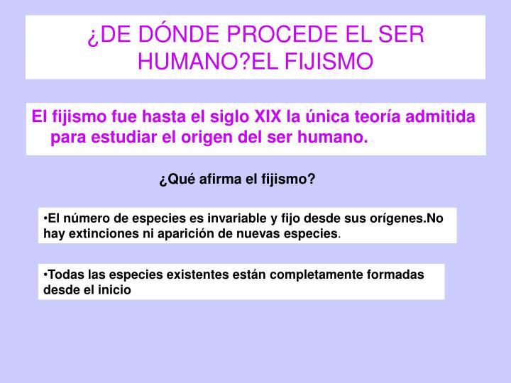¿DE DÓNDE PROCEDE EL SER HUMANO?EL FIJISMO
