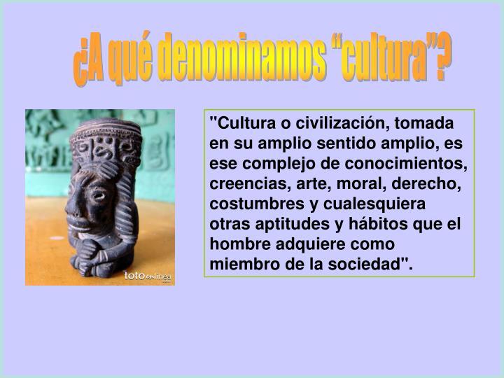 """¿A qué denominamos """"cultura""""?"""