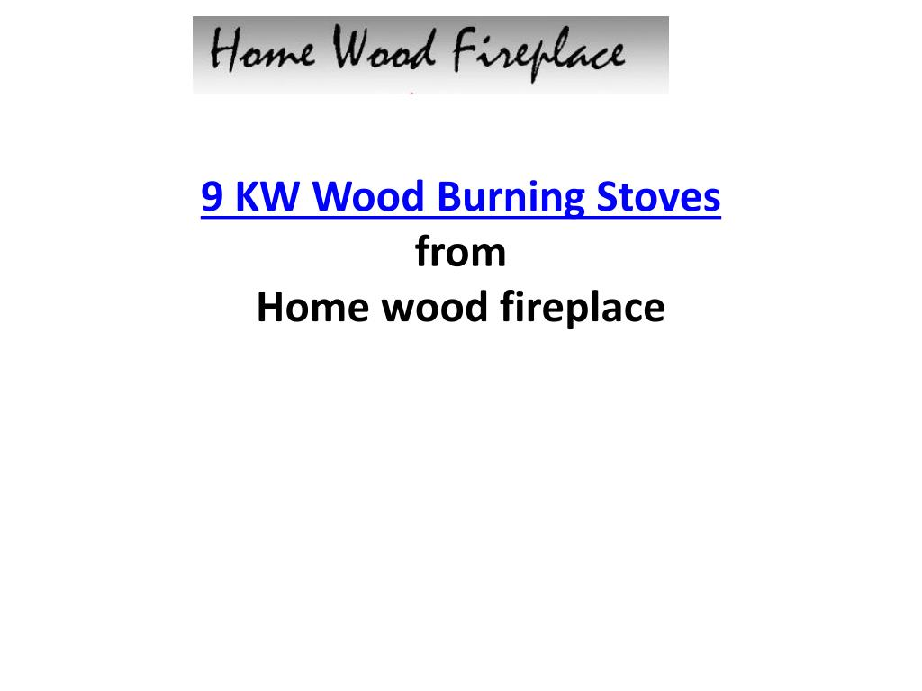 9 KW Wood Burning Stoves