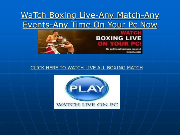 Watch boxing live any match any events any time on your pc now