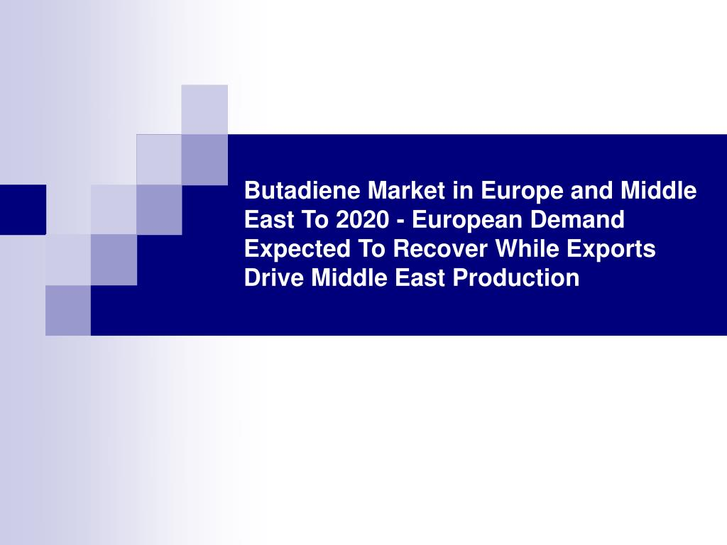 Butadiene Market in Europe and Middle East To 2020 - European Demand Expected To Recover While Exports Drive Middle East Production