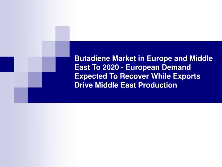 Butadiene Market in Europe and Middle East To 2020 - European Demand Expected To Recover While Expor...