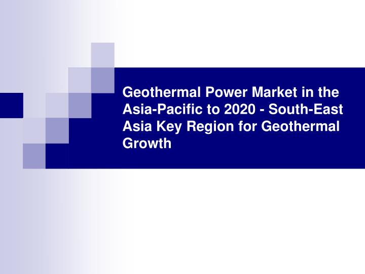 Geothermal Power Market in the Asia-Pacific to 2020 - South-East Asia Key Region for Geothermal Grow...