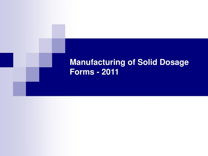 Manufacturing of solid dosage forms 2011