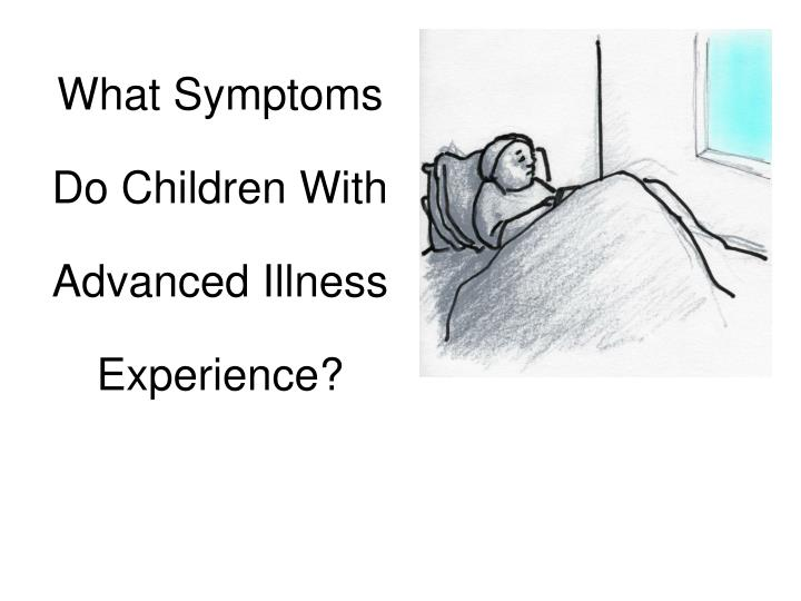 What Symptoms Do Children With Advanced Illness Experience?