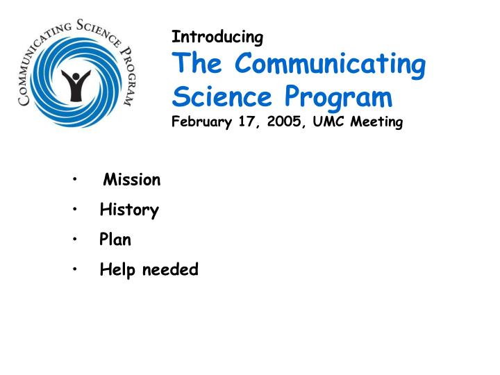 Introducing the communicating science program february 17 2005 umc meeting