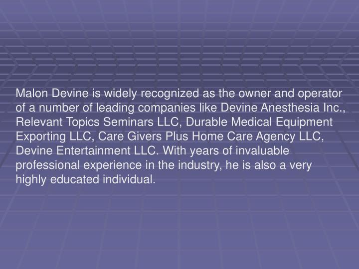 Malon Devine is widely recognized as the owner and operator of a number of leading companies like De...