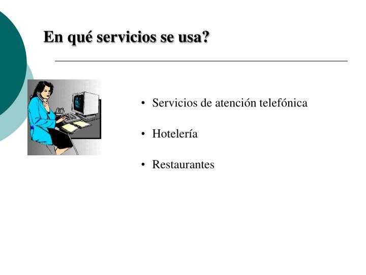 En qué servicios se usa?