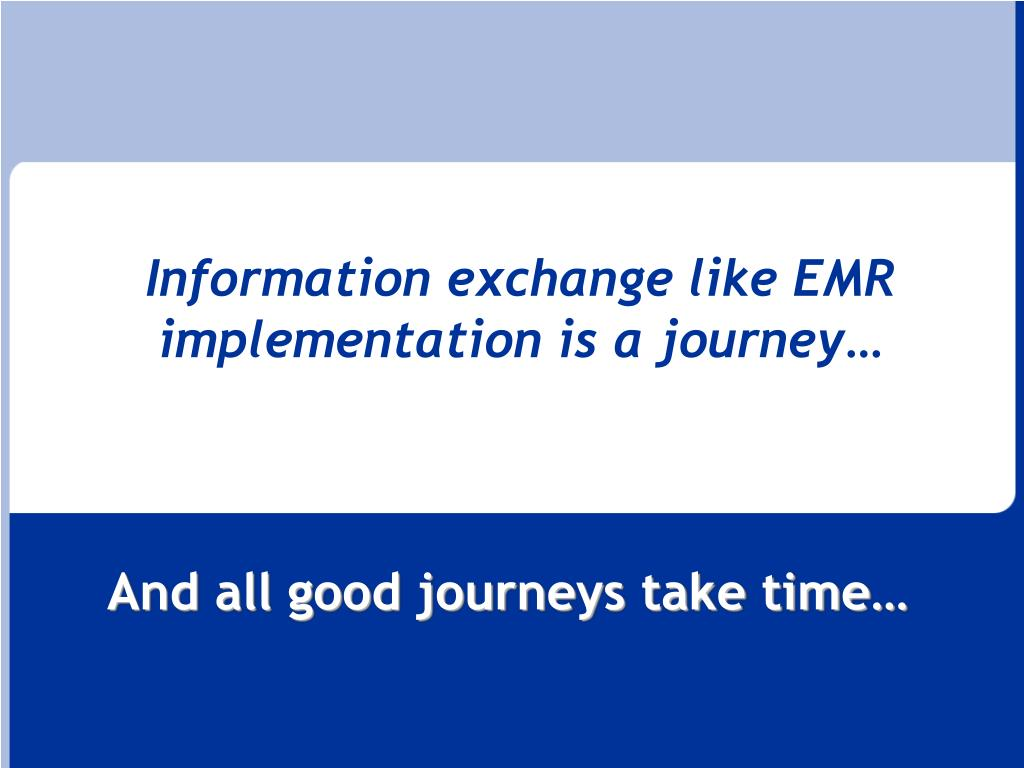 Information exchange like EMR implementation is a journey…