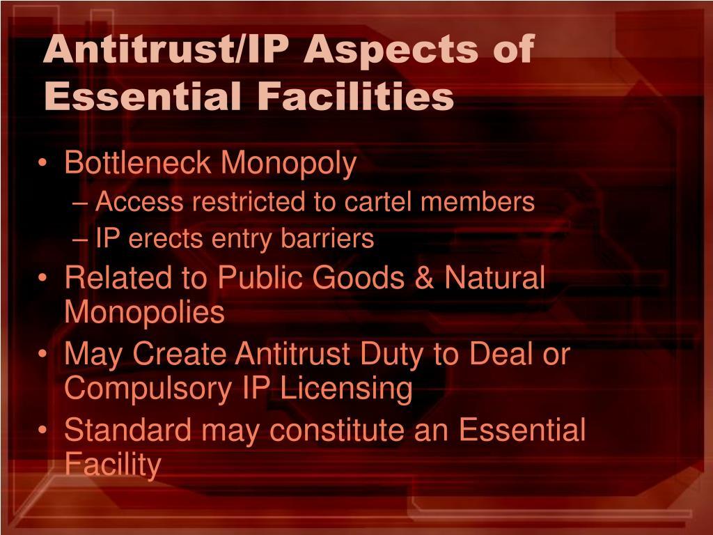 Antitrust/IP Aspects of Essential Facilities