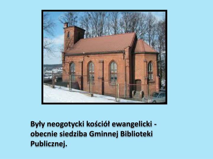 Były neogotycki kościół ewangelicki - obecnie siedziba Gminnej Biblioteki Publicznej.