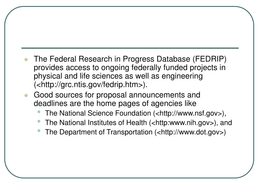 The Federal Research in Progress Database (FEDRIP) provides access to ongoing federally funded projects in physical and life sciences as well as engineering (<http://grc.ntis.gov/fedrip.htm>).
