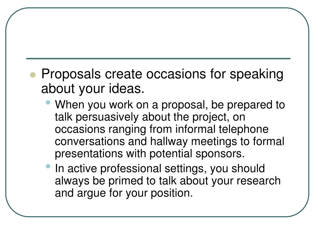 Proposals create occasions for speaking about your ideas.