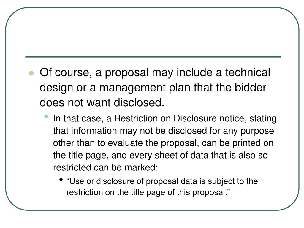 Of course, a proposal may include a technical design or a management plan that the bidder does not want disclosed.